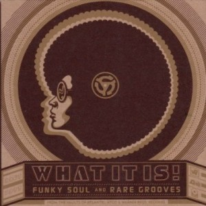what it is! funky soul and rare grooves